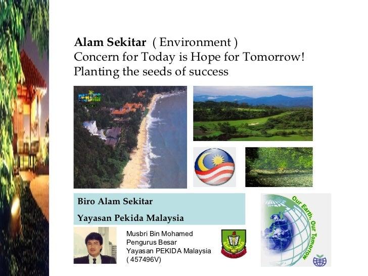 Biro Alam Sekitar Yayasan Pekida Malaysia Musbri Bin Mohamed  Pengurus Besar Yayasan PEKIDA Malaysia ( 457496V) Alam Sekit...