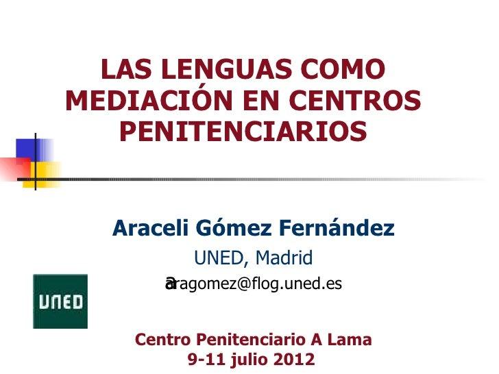 LAS LENGUAS COMOMEDIACIÓN EN CENTROS   PENITENCIARIOS  Araceli Gómez Fernández         UNED, Madrid      a      aragomez@f...