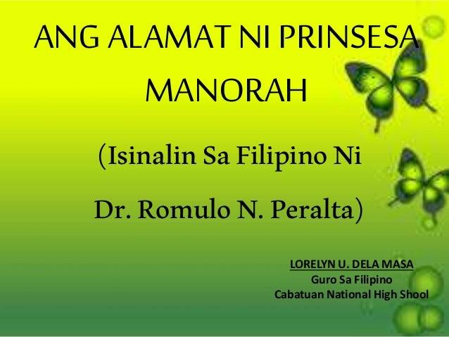 ANG ALAMAT NI PRINSESA MANORAH (IsinalinSaFilipinoNi Dr.RomuloN.Peralta) LORELYN U. DELA MASA Guro Sa Filipino Cabatuan Na...