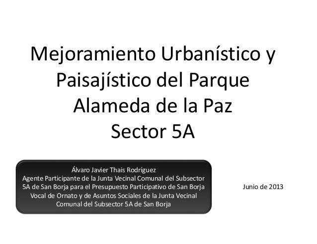 Mejoramiento Urbanístico y Paisajístico del Parque Alameda de la Paz Sector 5A Álvaro Javier Thais Rodríguez Agente Partic...
