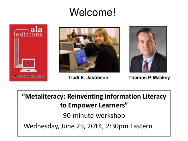 """Metaliteracy: Reinventing Information Literacy to Empower Learners"" 90-minute workshop Wednesday, June 25, 2014, 2:30pm E..."