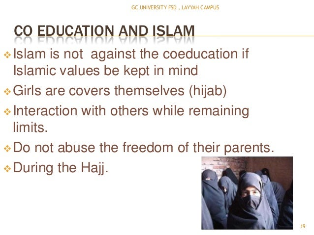 co education and islam In co-education male and female students share the same class for the purpose of educationin fact i am not in favour of co education because it is against the golden.