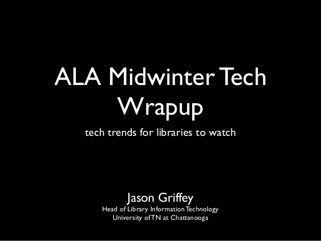 ALA Midwinter Tech    Wrapup  tech trends for libraries to watch             Jason Griffey     Head of Library Information...
