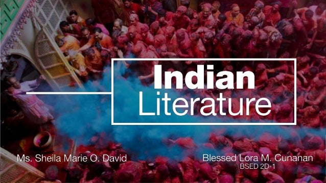 oIndian Literature is one of the oldest and richest literatures around the world. oThe Indian Constitution recognizes 22 o...