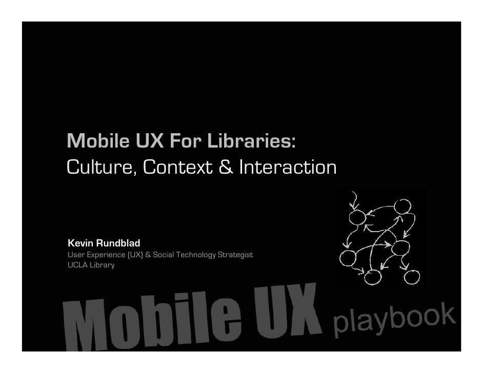 Mobile UX For Libraries: Culture, Context & Interaction   Kevin Rundblad User Experience (UX) & Social Technology Strategi...