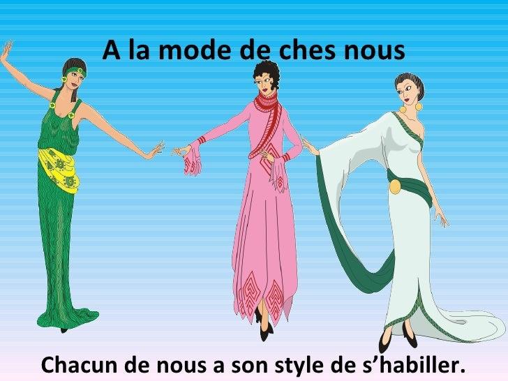 A la mode de ches nousChacun de nous a son style de s'habiller.