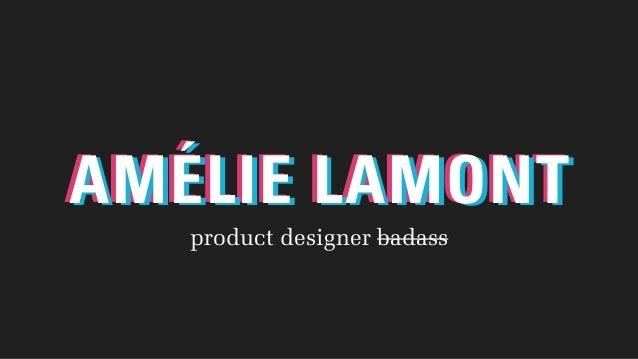 AMÉLIE LAMONTAMÉLIE LAMONTAMÉLIE LAMONT product designer badass