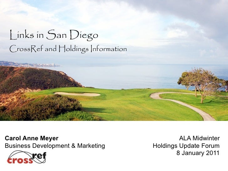 Links in San Diego  CrossRef and Holdings Information     Carol Anne Meyer                              ALA Midwinter Busi...