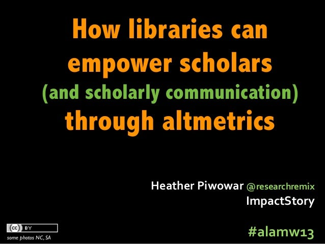 How libraries can                     empower scholars             (and scholarly communication)                     throu...