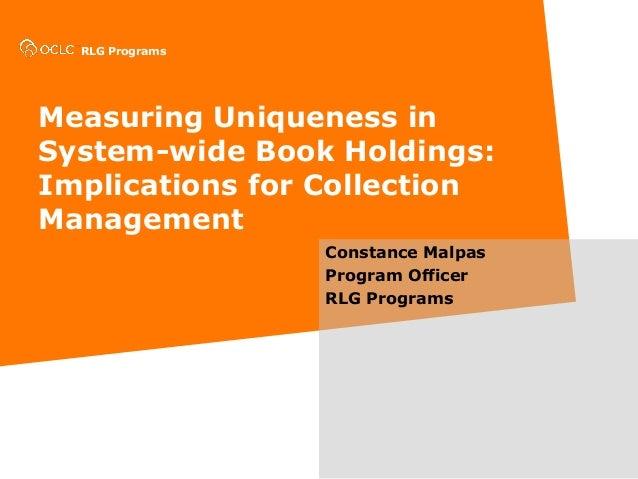RLG ProgramsMeasuring Uniqueness inSystem-wide Book Holdings:Implications for CollectionManagementConstance MalpasProgram ...