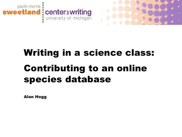 Writing in a science class:Contributing to an onlinespecies databaseAlan Hogg