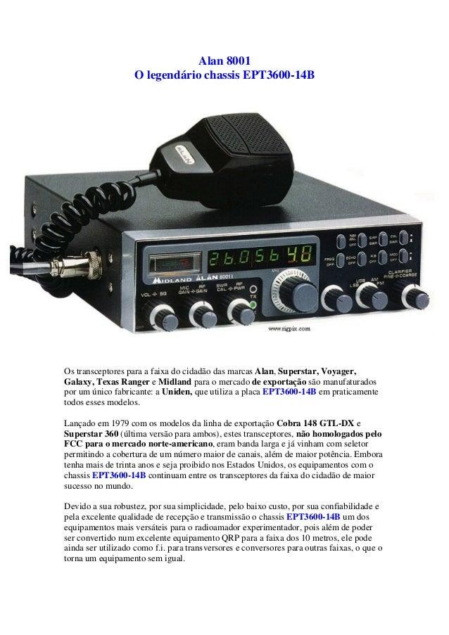 Alan 8001                   O legendário chassis EPT3600-14BOs transceptores para a faixa do cidadão das marcas Alan, Supe...