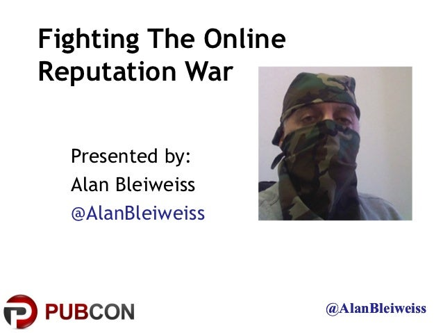 Fighting The OnlineReputation War  Presented by:  Alan Bleiweiss  @AlanBleiweiss                      @AlanBleiweiss