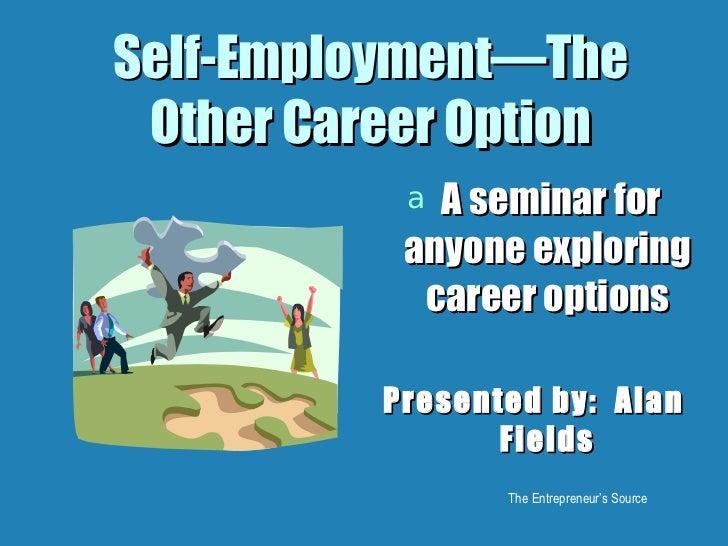 Self-Employment—The Other Career Option <ul><li>A seminar for anyone exploring career options </li></ul><ul><li>Presented ...