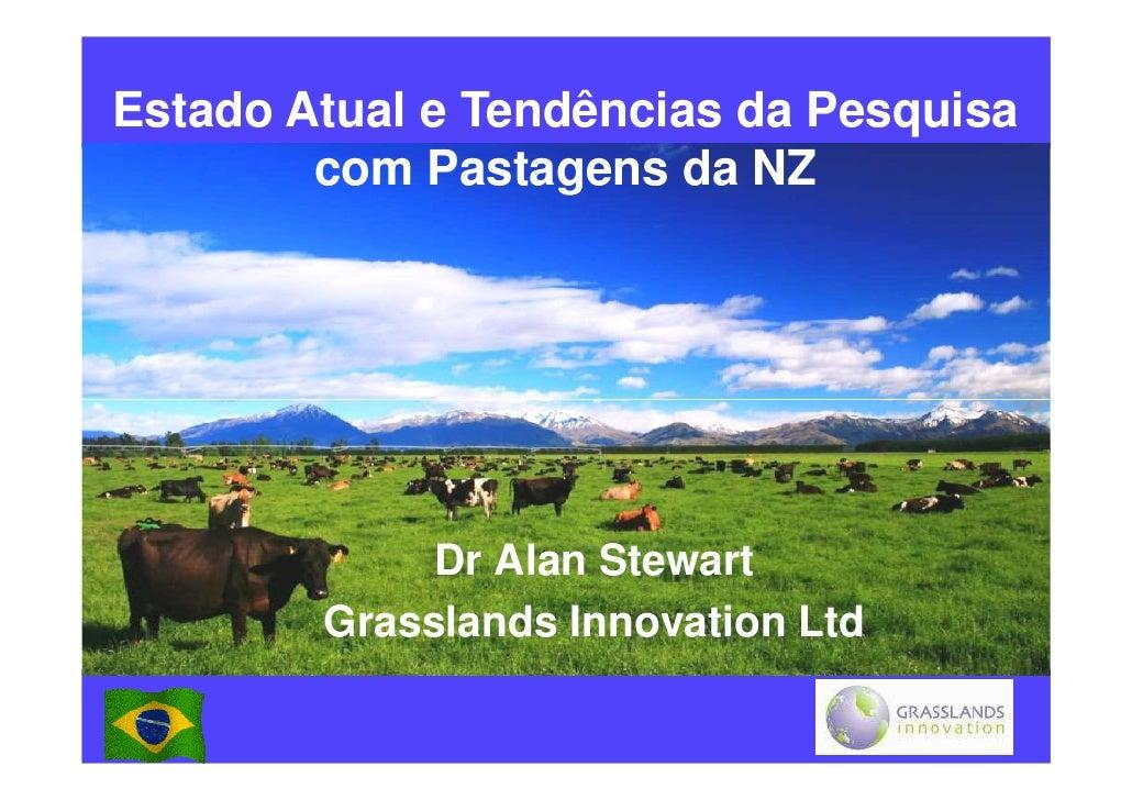 Estado Atual e Tendências da Pesquisa        com Pastagens da NZ             Dr Alan Stewart        Grasslands Innovation ...