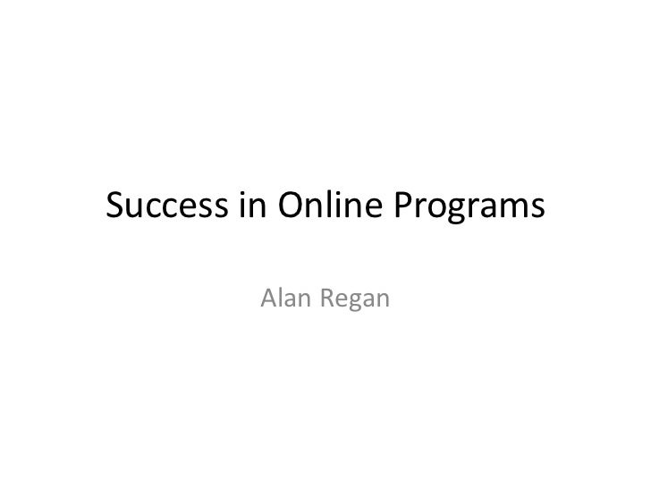 Success in Online Programs         Alan Regan