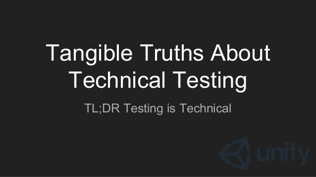 Tangible Truths About Technical Testing TL;DR Testing is Technical