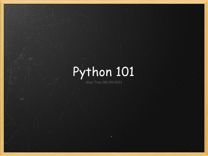 Python 101  Alan Tree 08/24/2011
