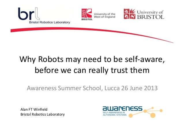 Why  Robots  may  need  to  be  self-‐aware,   before  we  can  really  trust  them   Alan  F...