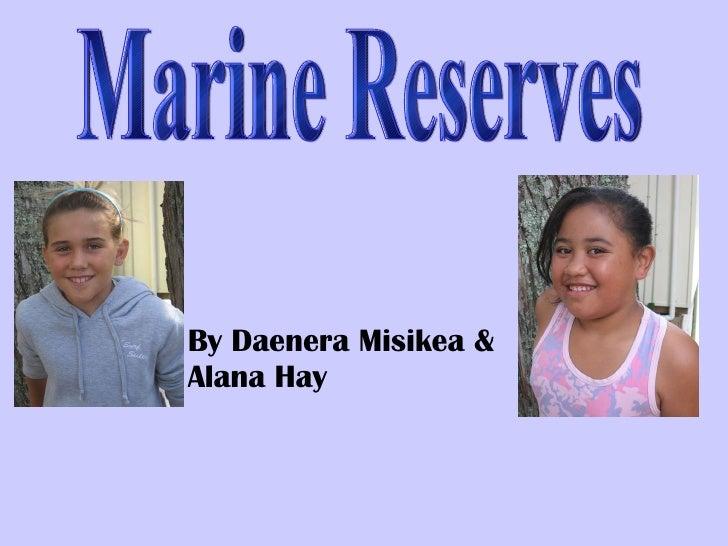 Marine Reserves By Daenera Misikea & Alana Hay