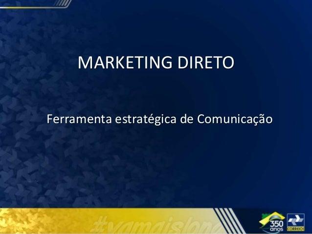MARKETING DIRETO Ferramenta estratégica de Comunicação