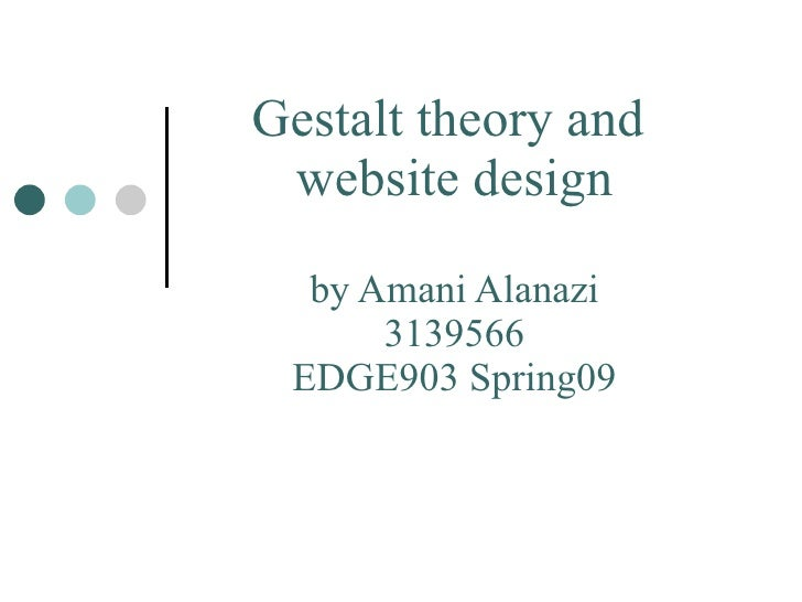 Gestalt theory and  website design by Amani Alanazi 3139566 EDGE903 Spring09