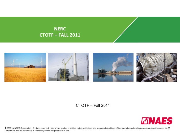 NERC CTOTF – FALL 2011 © 2008 by NAES Corporation.  All rights reserved.  Use of this product is subject to the restrictio...