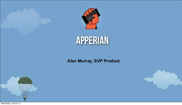 Apperian                         Alan Murray, SVP ProductWednesday, June 20, 12