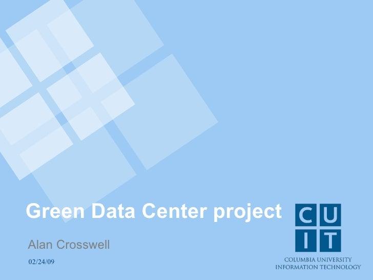 Green Data Center project Alan Crosswell 02/24/09