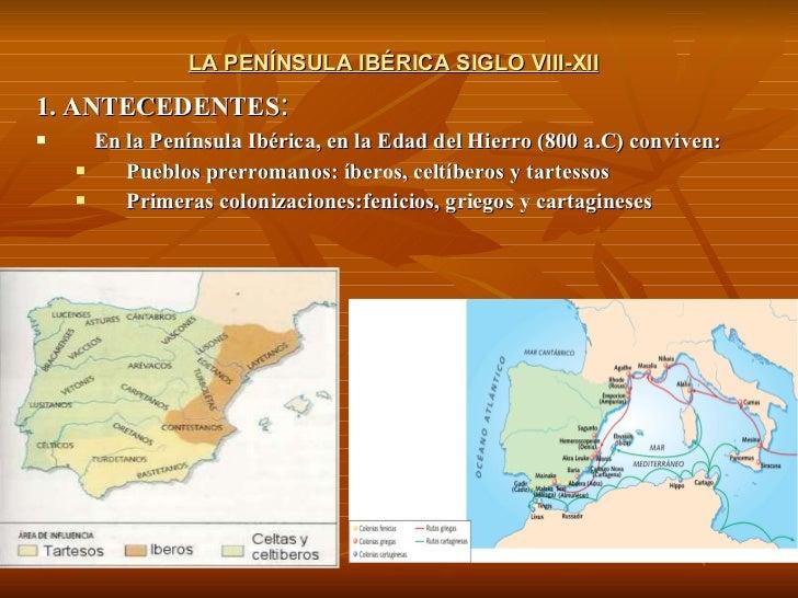 LA PENÍNSULA IBÉRICA SIGLO VIII-XII   <ul><li>1. ANTECEDENTES : </li></ul><ul><li>En la  Península Ib érica,   en la Edad ...