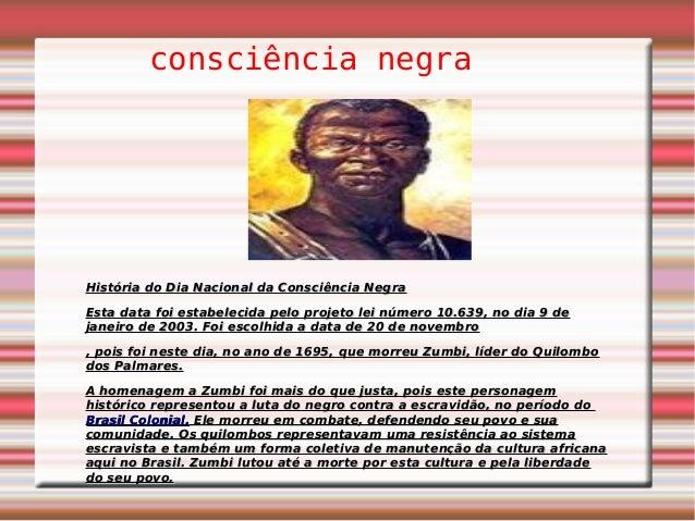 consciência negra História do Dia Nacional da Consciência NegraHistória do Dia Nacional da Consciência Negra Esta data foi...