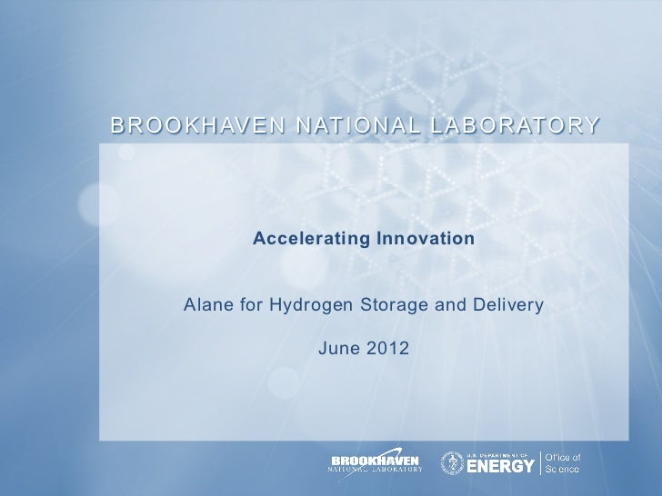 B R O O K H AV E N N AT I O N A L L A B O R ATO RY                 Accelerating Innovation       Alane for Hydrogen Storag...