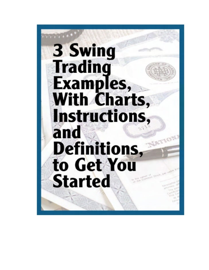 3 SWING TRADING EXAMPLES, WITH CHARTS,    INSTRUCTIONS, AND DEFINITIONS TO GET YOU STARTED                                ...