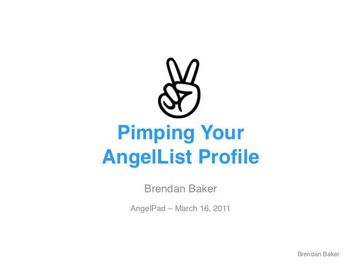 """Pimping Your AngelList Profile""""      Brendan Baker!   AngelPad – March 16, 2011!                                Brendan Ba..."""