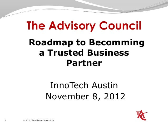 The Advisory Council         Roadmap to Becomming           a Trusted Business                 Partner                    ...
