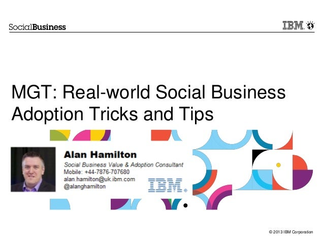 © 2013 IBM Corporation MGT: Real-world Social Business Adoption Tricks and Tips