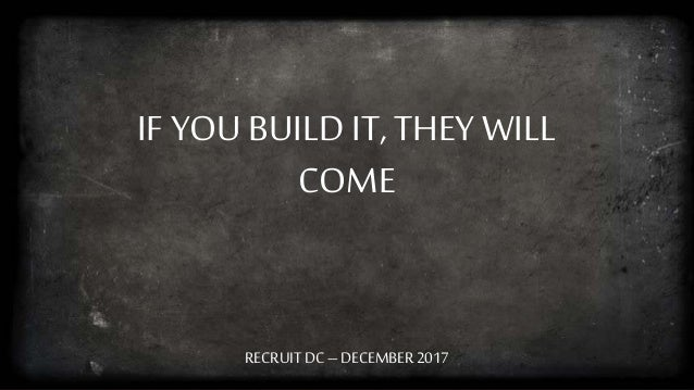 IF YOU BUILD IT, THEY WILL COME RECRUIT DC – DECEMBER 2017
