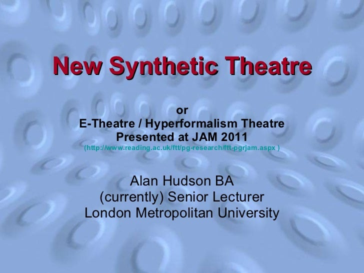 or E-Theatre / Hyperformalism Theatre Presented at JAM 2011 ( http://www.reading.ac.uk/ftt/pg-research/ftt-pgrjam.aspx  ) ...