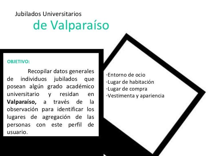Jubilados Universitarios de Valparaíso Recopilar datos generales de individuos jubilados que posean algún grado académico ...