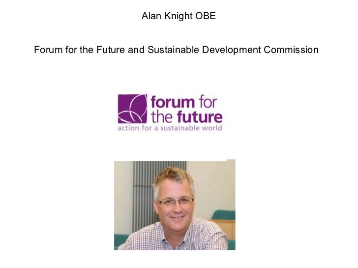 Alan Knight OBE Forum for the Future and Sustainable Development Commission