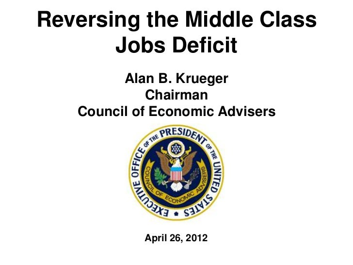 Reversing the Middle Class       Jobs Deficit         Alan B. Krueger             Chairman   Council of Economic Advisers ...