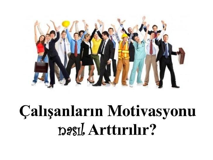 Çalışanların Motivasyonu      nasıl Arttırılır?