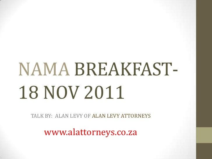 NAMA BREAKFAST-18 NOV 2011 TALK BY: ALAN LEVY OF ALAN LEVY ATTORNEYS     www.alattorneys.co.za
