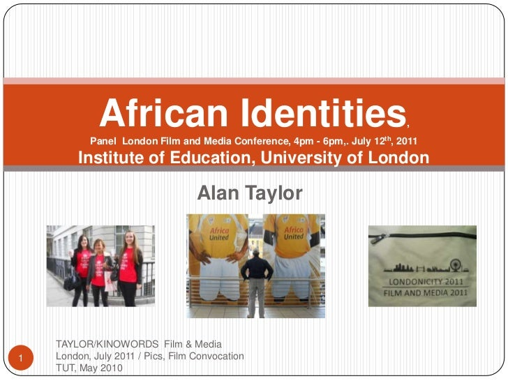 Alan Taylor<br />TAYLOR/KINOWORDS  Film & Media London, July 2011 / Pics, Film Convocation TUT, May 2010<br />1<br />Afric...