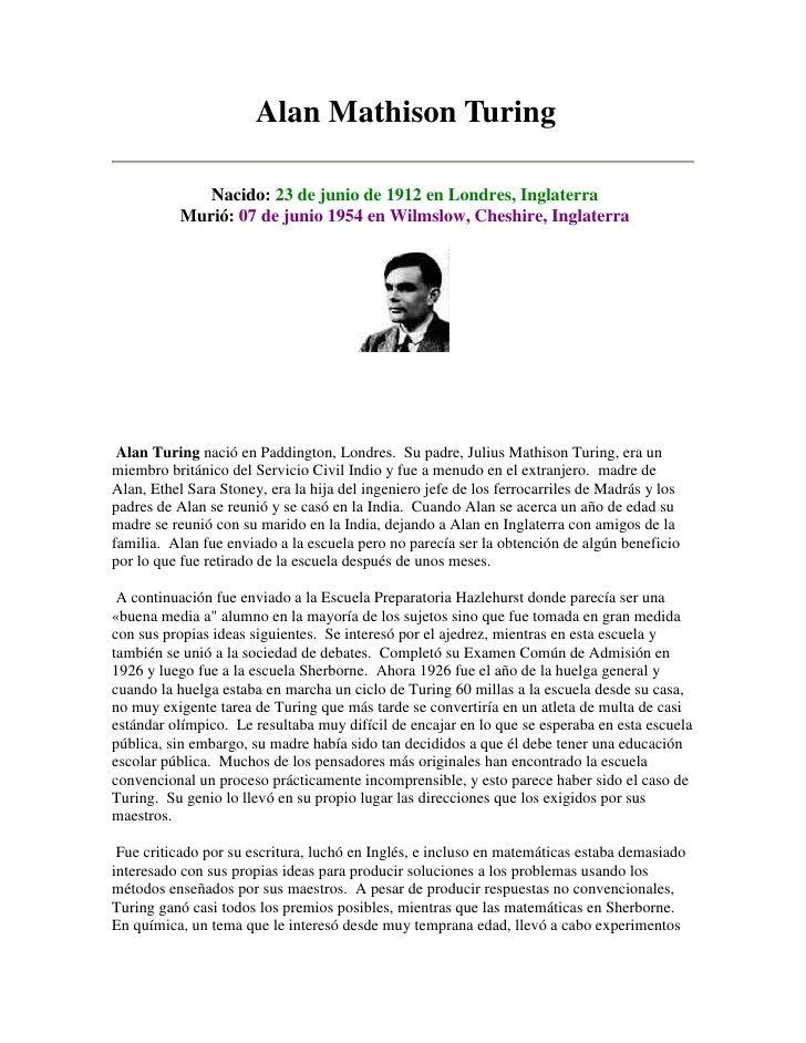 Alan Mathison Turing Alan Mathison Turing <br />Born: 23 June 1912 in London, England Nacido: 23 de junio de 1912 en Londr...