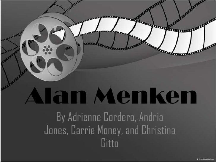 Alan Menken<br />By Adrienne Cordero, Andria Jones, Carrie Money, and Christina Gitto<br />