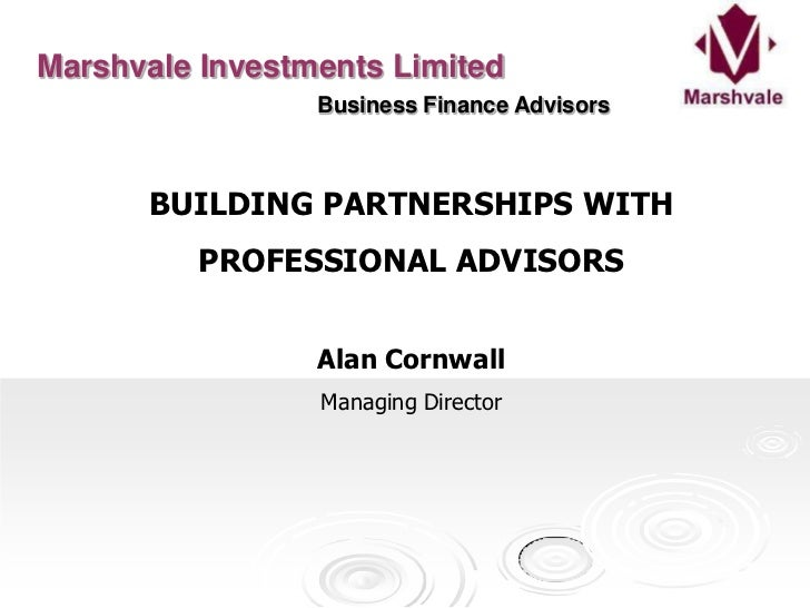 Marshvale Investments Limited<br />  Business Finance Advisors<br />BUILDING PARTNERSHIPS WITH <br />PROFESSIONAL ADVISORS...