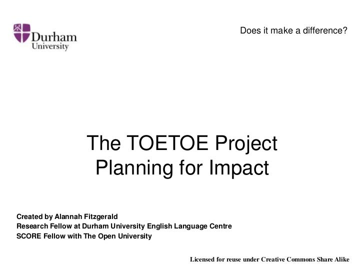 Does it make a difference?<br />The TOETOE Project<br />Planning for Impact<br />Created by Alannah Fitzgerald<br />Resear...