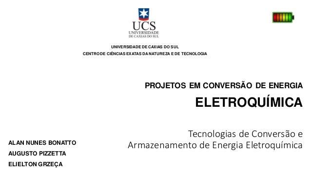 PROJETOS EM CONVERSÃO DE ENERGIA UNIVERSIDADE DE CAXIAS DO SUL CENTRO DE CIÊNCIAS EXATAS DA NATUREZA E DE TECNOLOGIA ELETR...