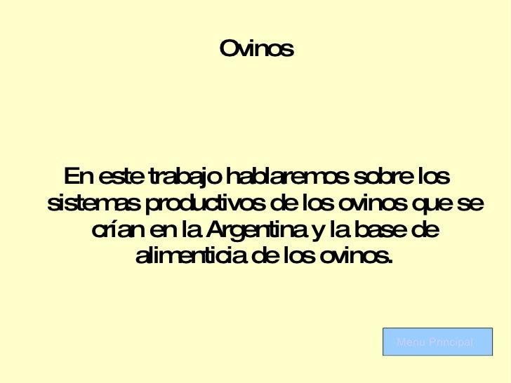 Ovinos En este trabajo hablaremos sobre los sistemas productivos de los ovinos que se crían en la Argentina y la base de a...